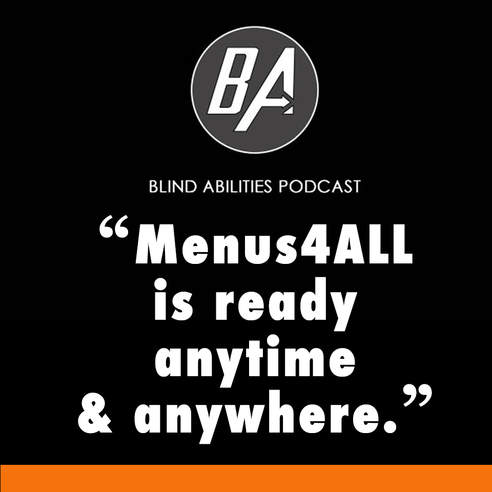 Image: Blind Abilities Podcast. Text: Menus4ALL is r is ready anytime & anywhere